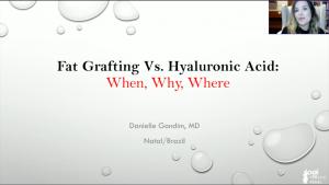 Webinar: Fat Grafting vs. Hyaluronic Acid. When, Why and Where. Dr. Danielle Gondim